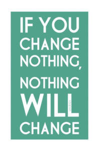 if you change nothing nothing will change - blog 11.18.13