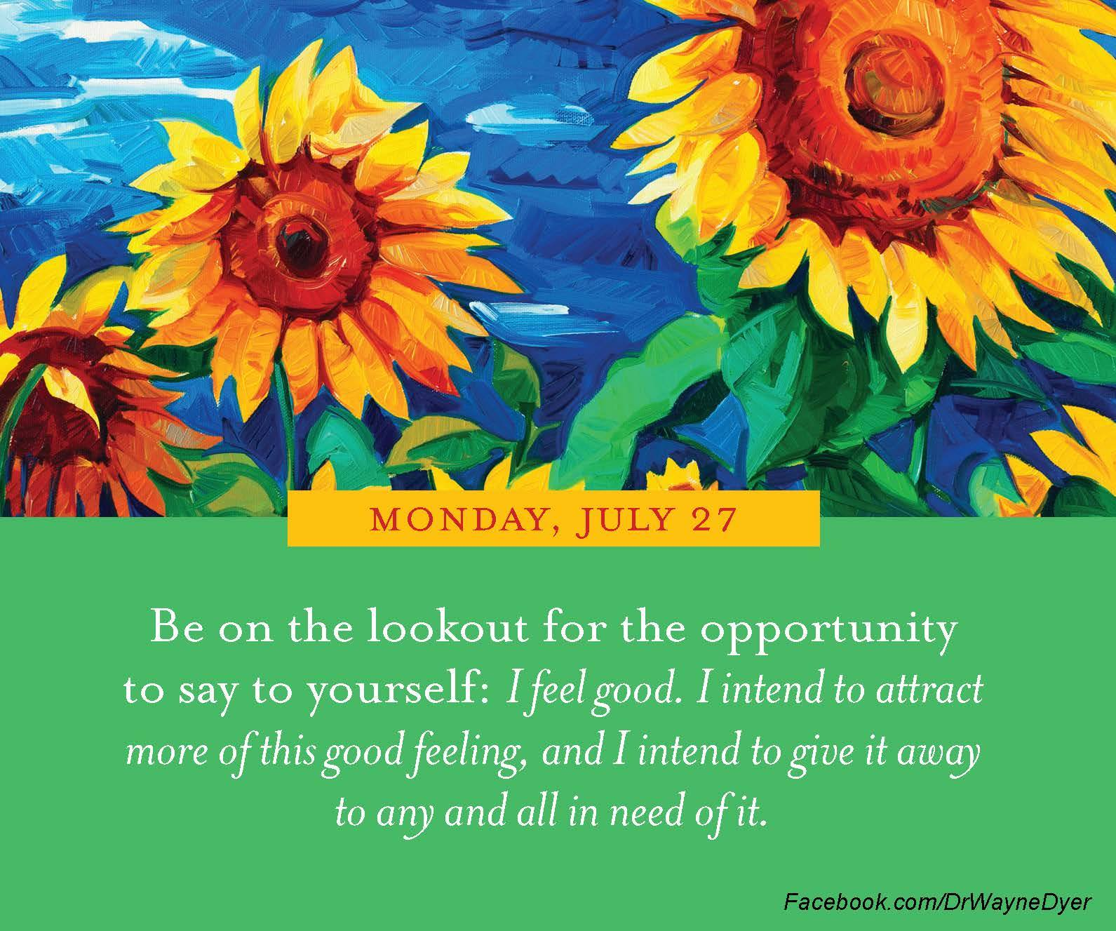 Feel Good Quotes Look For Opportunities To Feel Good Drwayne Dyer Quotes