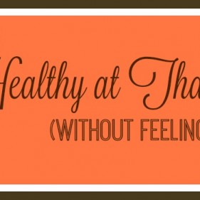 7 Tips to Stay Healthy at Thanksgiving (without feeling deprived)
