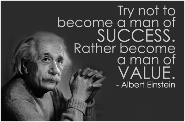 Albert Einstein Quotes Strive Not Success: How Can You Add Value Today?