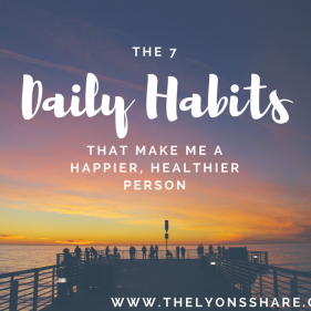 The 7 Daily Habits that Make Me a Healthier, Happier Person